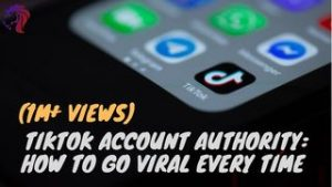 TikTok Account Authority How To Go VIRAL Every Time (1M+ Views)